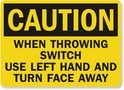 CAUTION When Throwing Switch Use Left Hand and Face Away